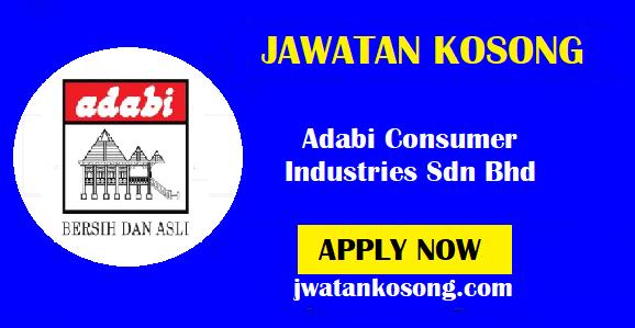 Jawatan Kosong Adabi Consumer Industries Sdn Bhd, Pelbagai Kekosongan ( Update )