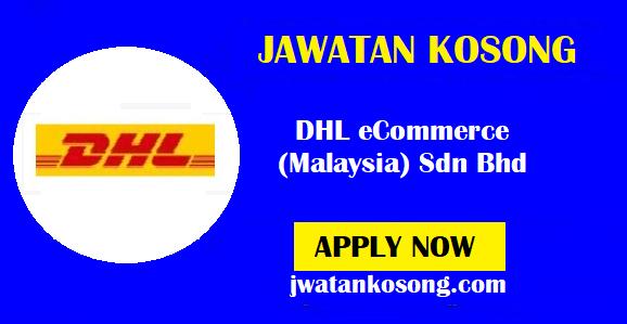 Jawatan Kosong DHL eCommerce (Malaysia) Sdn Bhd, Pelbagai Kekosongan ( Update )