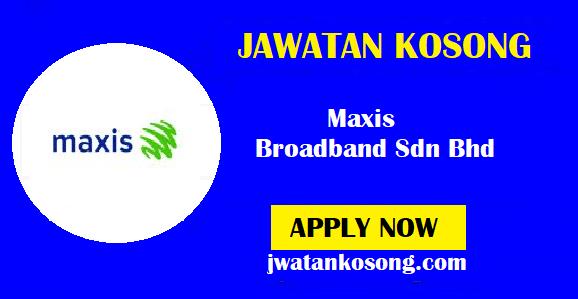 Jawatan Kosong Terkini Di Maxis Broadband Sdn Bhd, Pelbagai Kekosongan ( Update )